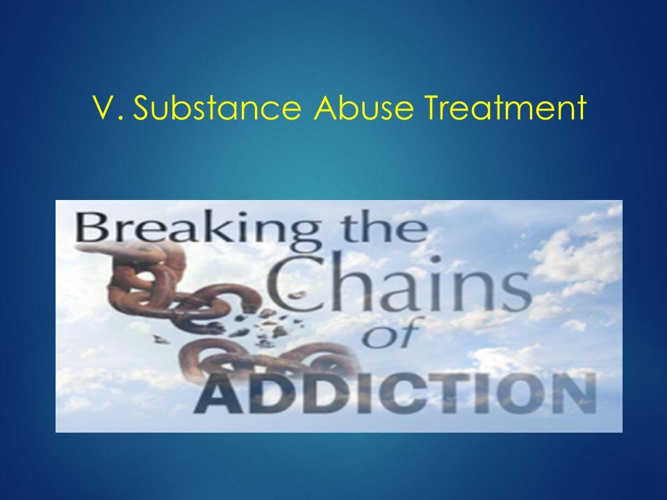 V. Substance Abuse Treatment