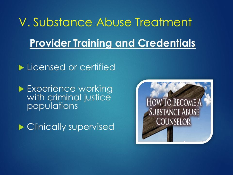 Provider Training and Credentials  Licensed or certified  Experience working with criminal justice populations  Clinically supervised V.