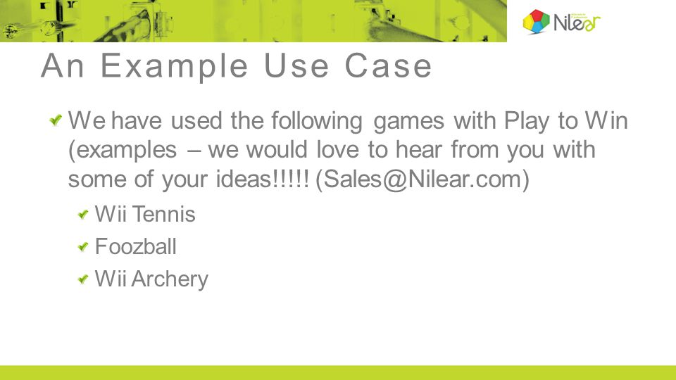 An Example Use Case We have used the following games with Play to Win (examples – we would love to hear from you with some of your ideas!!!!! (Sales@N