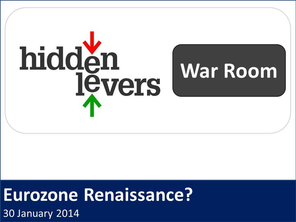 Eurozone Renaissance 30 January 2014 War Room