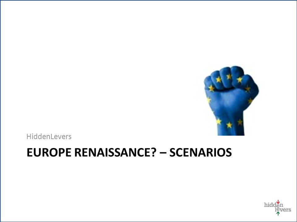 HiddenLevers EUROPE RENAISSANCE – SCENARIOS