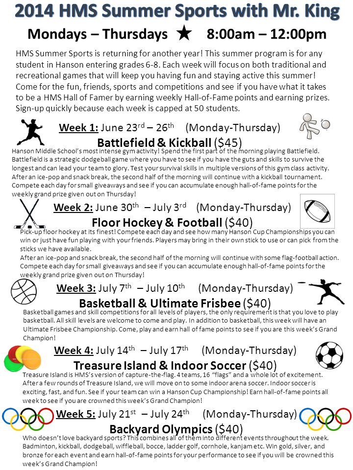 Mondays – Thursdays 8:00am – 12:00pm HMS Summer Sports is returning for another year! This summer program is for any student in Hanson entering grades