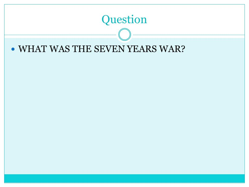 Question WHAT WAS THE SEVEN YEARS WAR