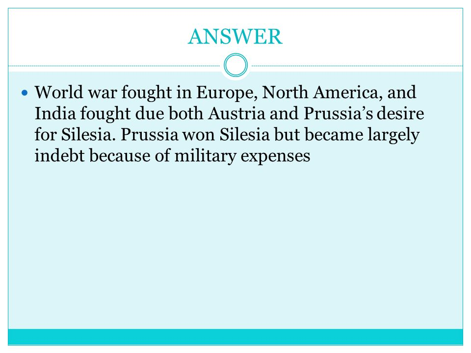 ANSWER World war fought in Europe, North America, and India fought due both Austria and Prussia's desire for Silesia.