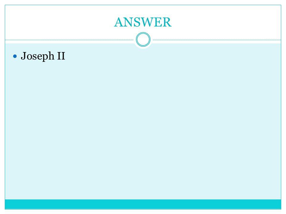 ANSWER Joseph II