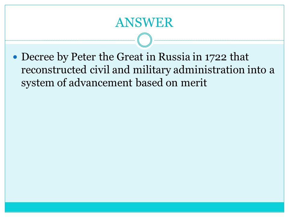 ANSWER Decree by Peter the Great in Russia in 1722 that reconstructed civil and military administration into a system of advancement based on merit