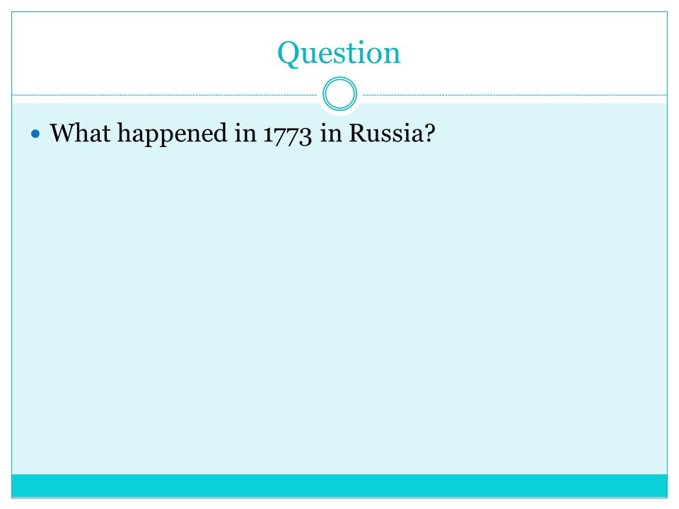 Question What happened in 1773 in Russia