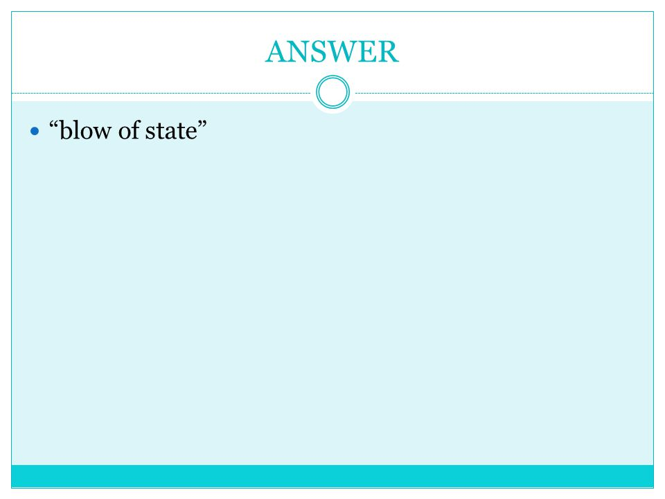 ANSWER blow of state