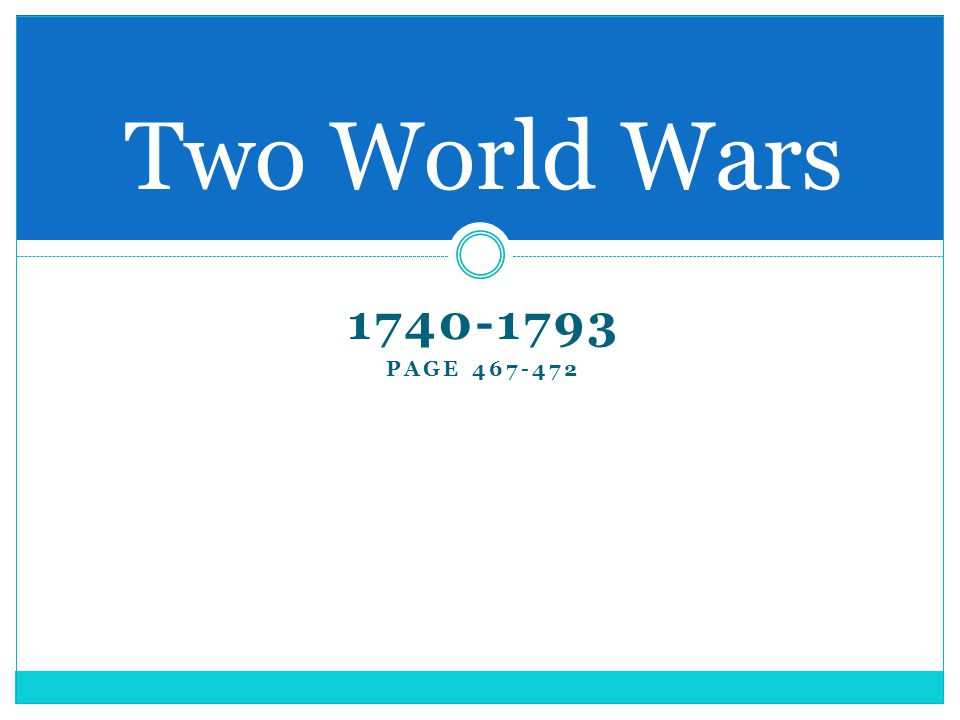 1740-1793 PAGE 467-472 Two World Wars