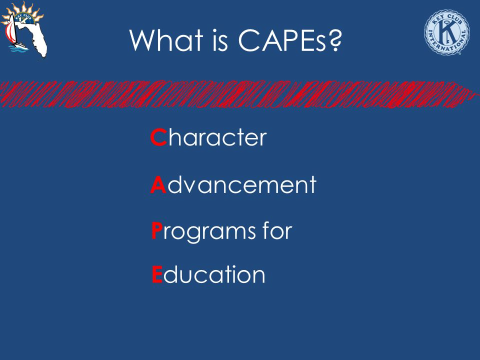 What is CAPEs? C haracter A dvancement P rograms for E ducation