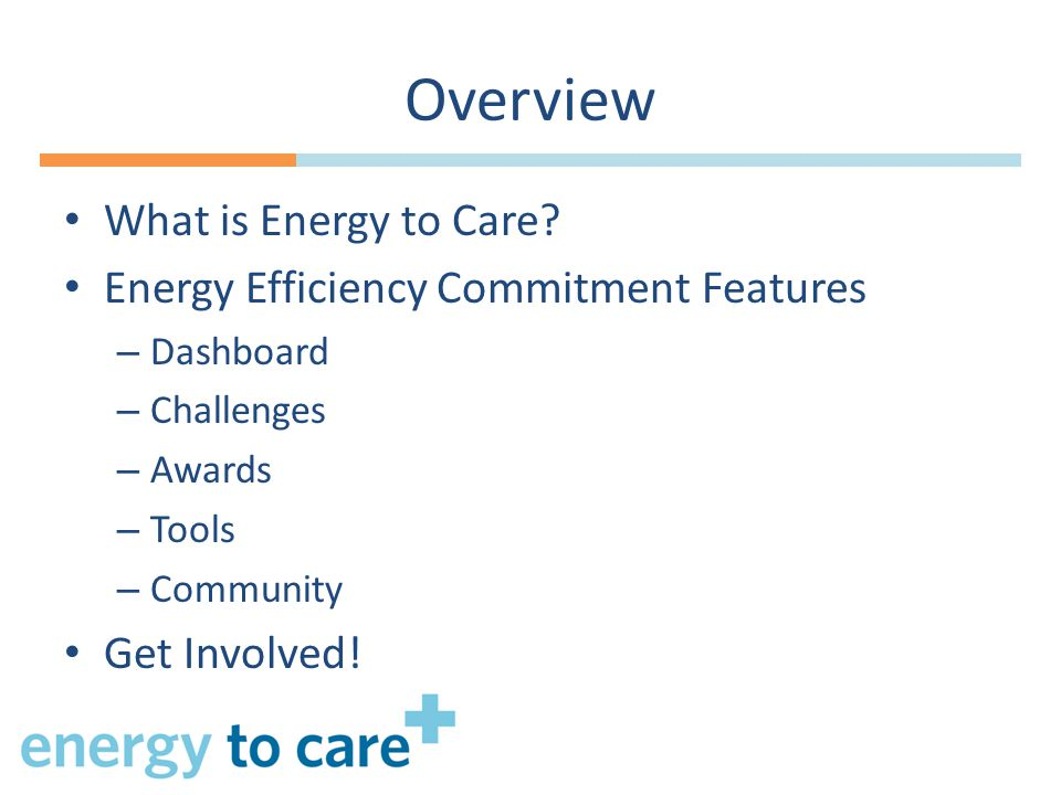 Overview What is Energy to Care.