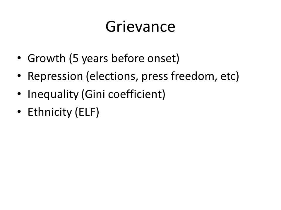 Grievance Growth (5 years before onset) Repression (elections, press freedom, etc) Inequality (Gini coefficient) Ethnicity (ELF)