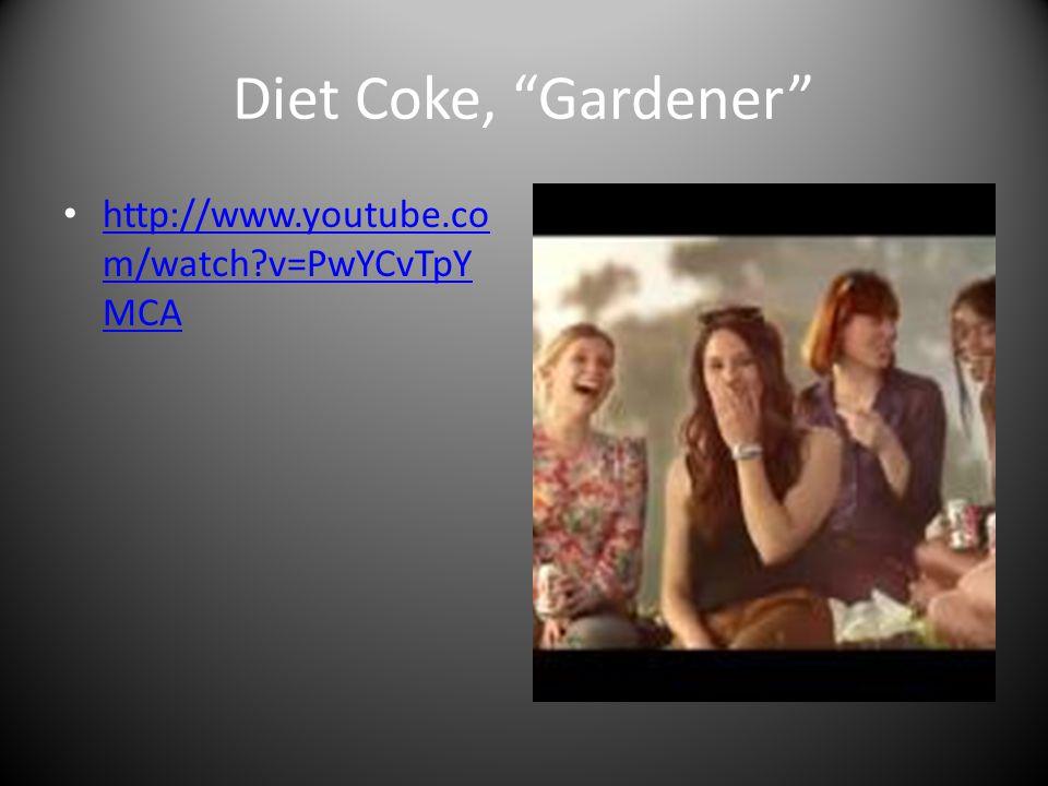 Diet Coke, Gardener http://www.youtube.co m/watch v=PwYCvTpY MCA http://www.youtube.co m/watch v=PwYCvTpY MCA