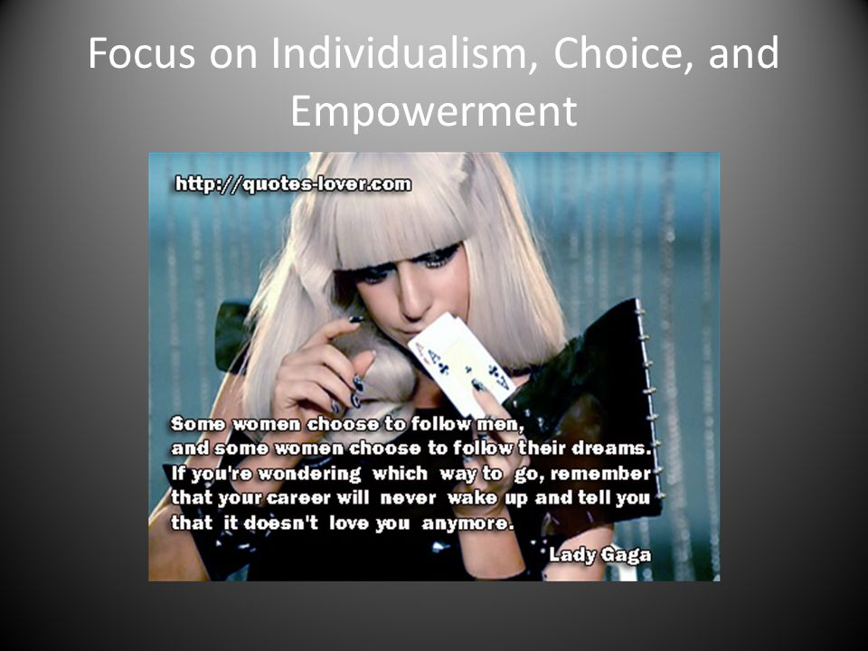Focus on Individualism, Choice, and Empowerment