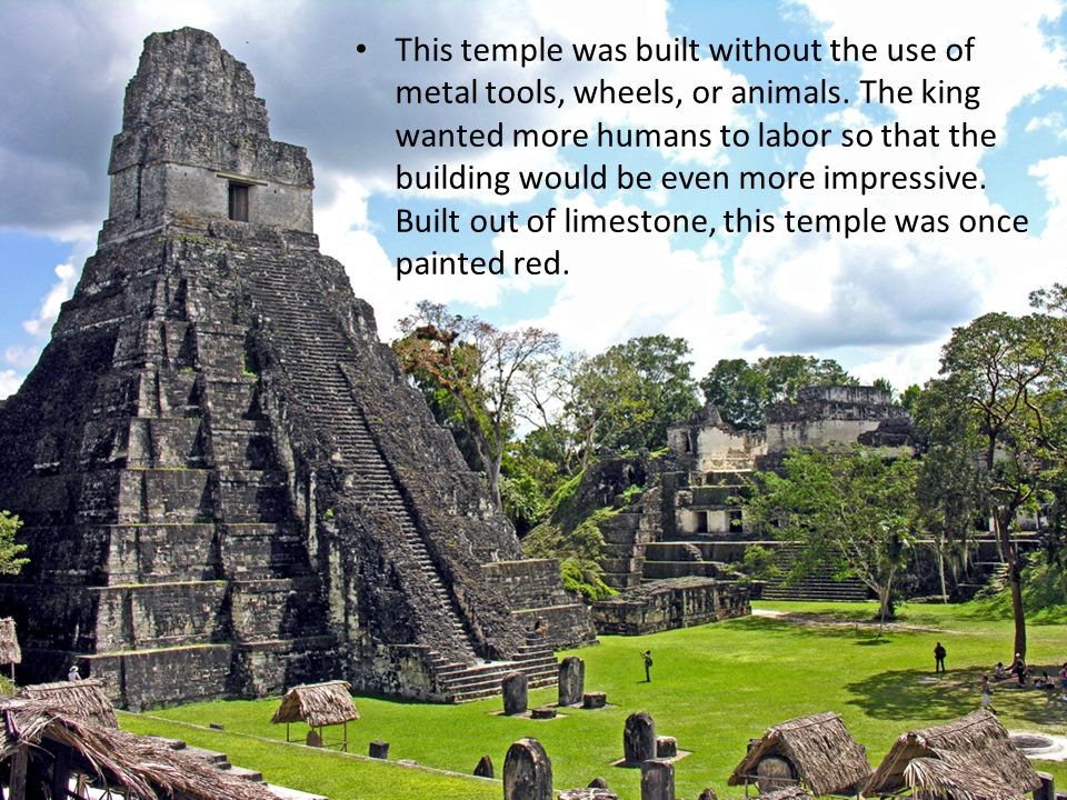 This temple was built without the use of metal tools, wheels, or animals.