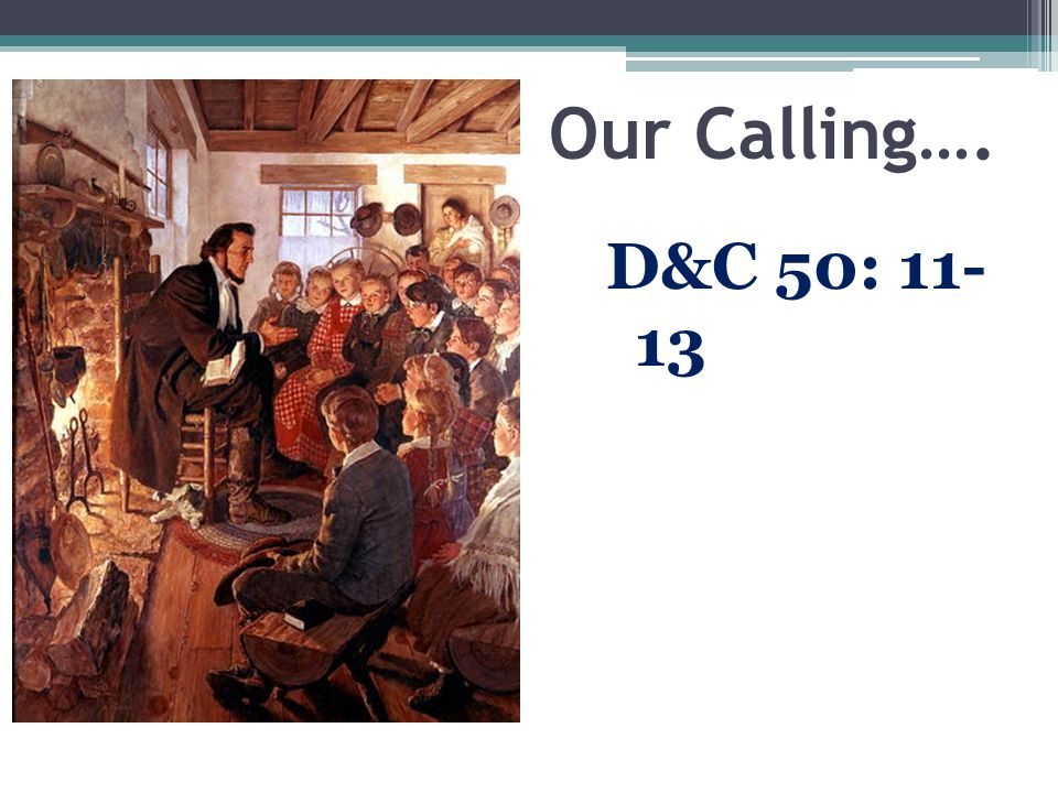 Our Calling…. D&C 50: 11- 13