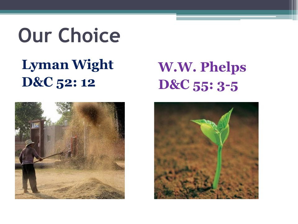 Our Choice Lyman Wight D&C 52: 12 W.W. Phelps D&C 55: 3-5