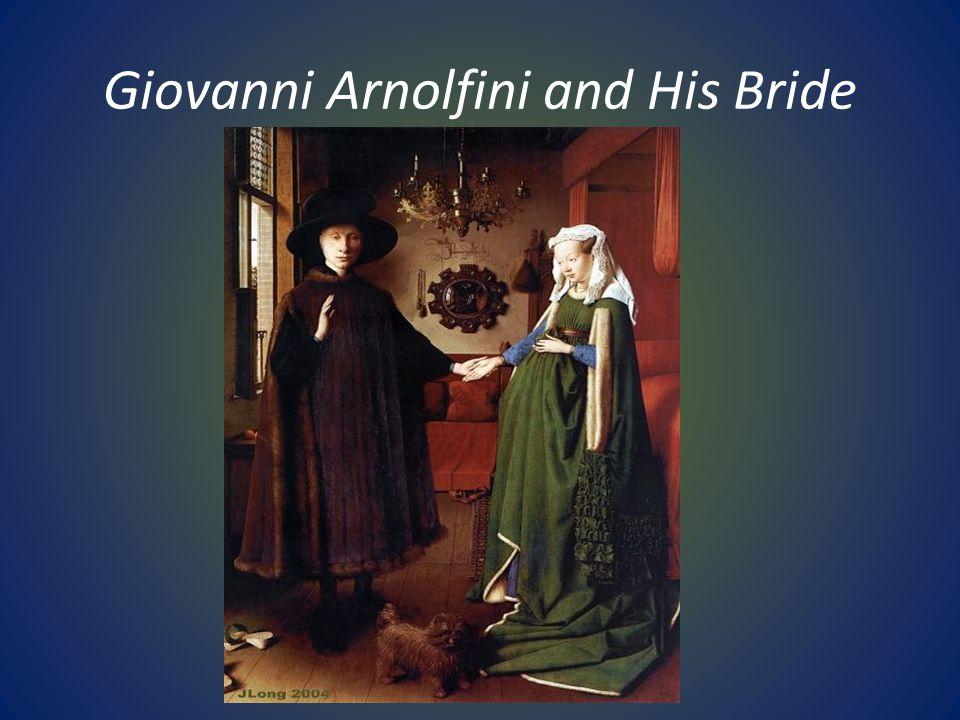 Giovanni Arnolfini and His Bride