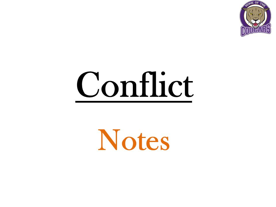 Conflict: A struggle or clash between opposing characters or opposing forces.