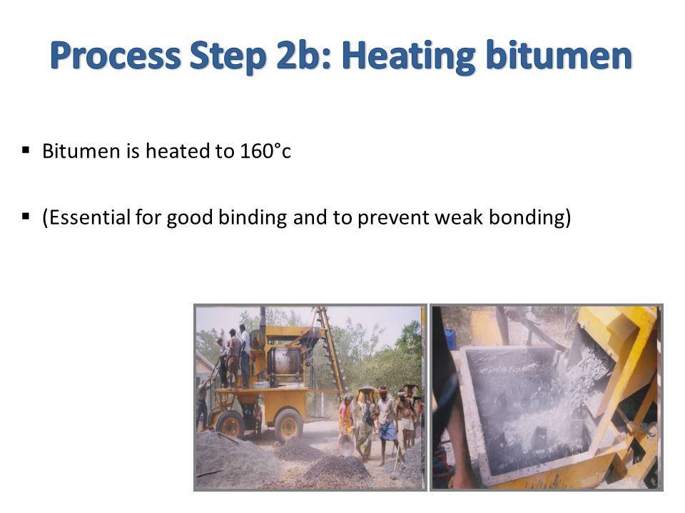  Bitumen is heated to 160°c  (Essential for good binding and to prevent weak bonding)