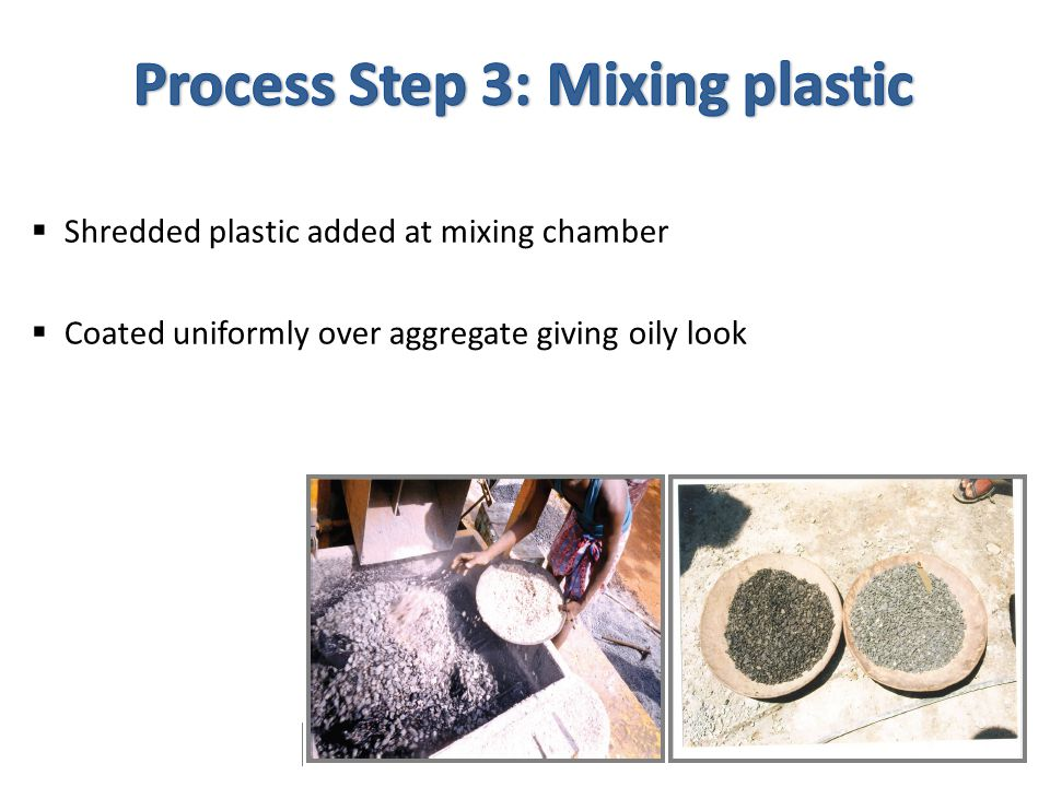  Shredded plastic added at mixing chamber  Coated uniformly over aggregate giving oily look