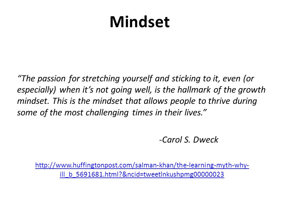 """The passion for stretching yourself and sticking to it, even (or especially) when it's not going well, is the hallmark of the growth mindset. This is"