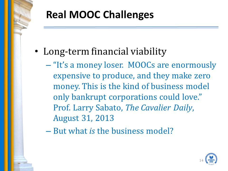 Real MOOC Challenges 14 Long-term financial viability – It's a money loser.