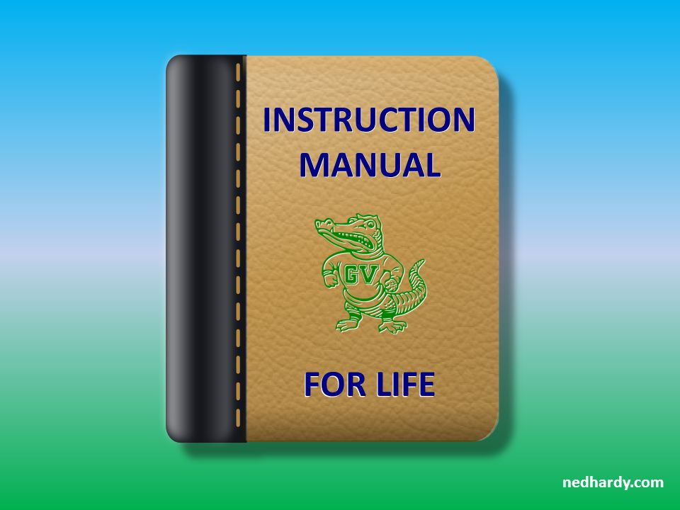 INSTRUCTION MANUAL INSTRUCTION MANUAL nedhardy.com FOR LIFE
