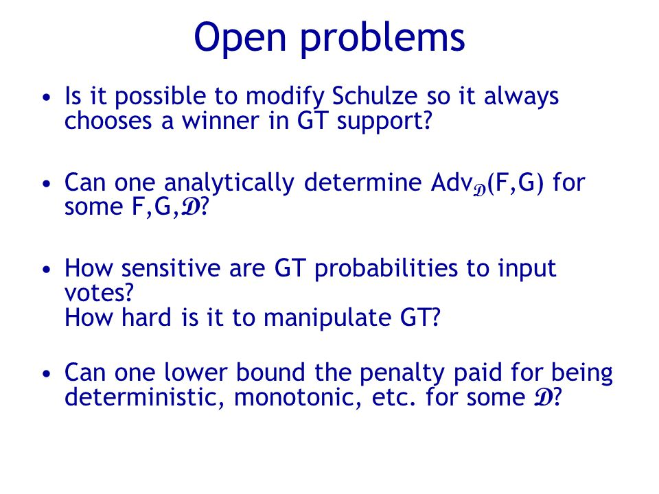 Open problems Is it possible to modify Schulze so it always chooses a winner in GT support.