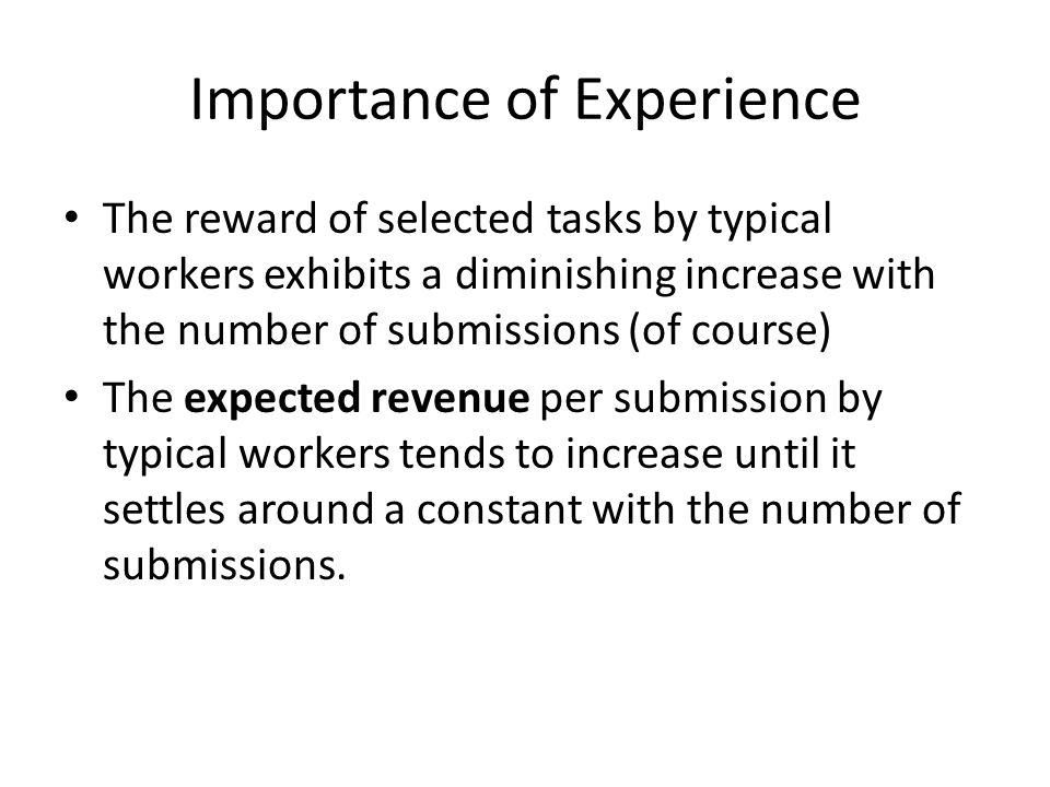 Importance of Experience The reward of selected tasks by typical workers exhibits a diminishing increase with the number of submissions (of course) Th