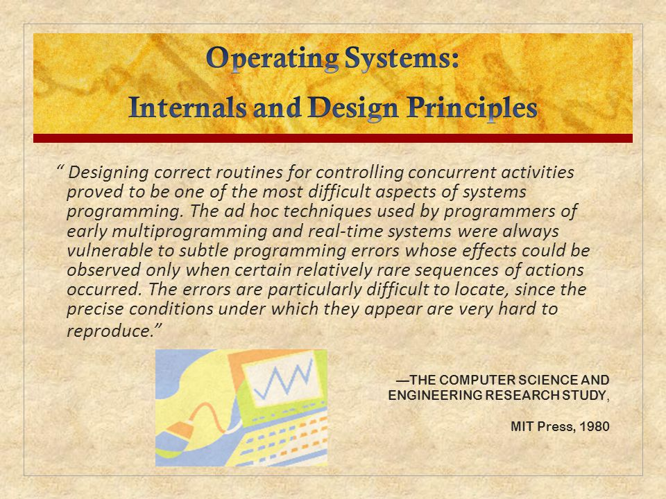 """ Designing correct routines for controlling concurrent activities proved to be one of the most difficult aspects of systems programming. The ad hoc t"
