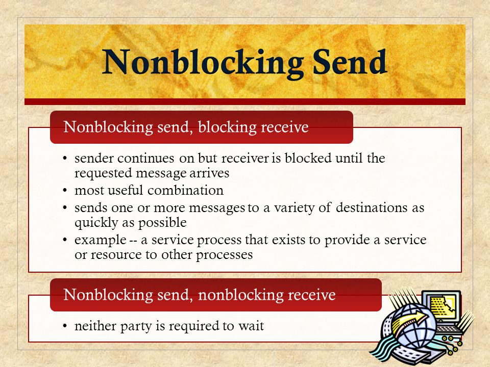 sender continues on but receiver is blocked until the requested message arrives most useful combination sends one or more messages to a variety of des