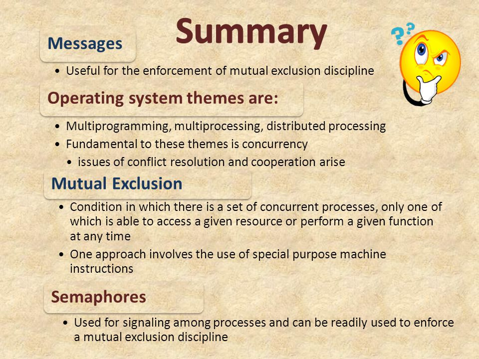 Messages Useful for the enforcement of mutual exclusion discipline Operating system themes are: Multiprogramming, multiprocessing, distributed process