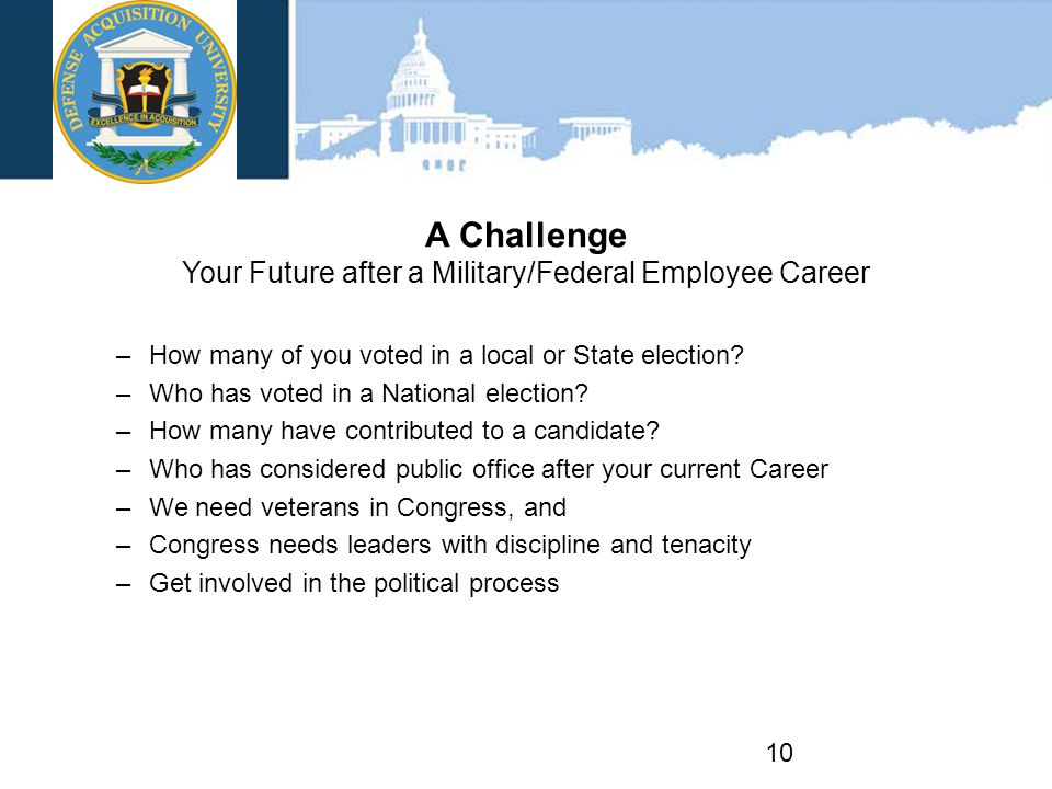 A Challenge Your Future after a Military/Federal Employee Career –How many of you voted in a local or State election.