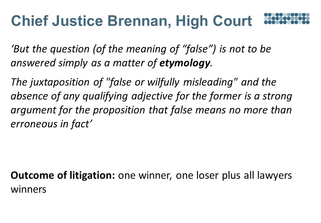 Chief Justice Brennan, High Court 'But the question (of the meaning of false ) is not to be answered simply as a matter of etymology.
