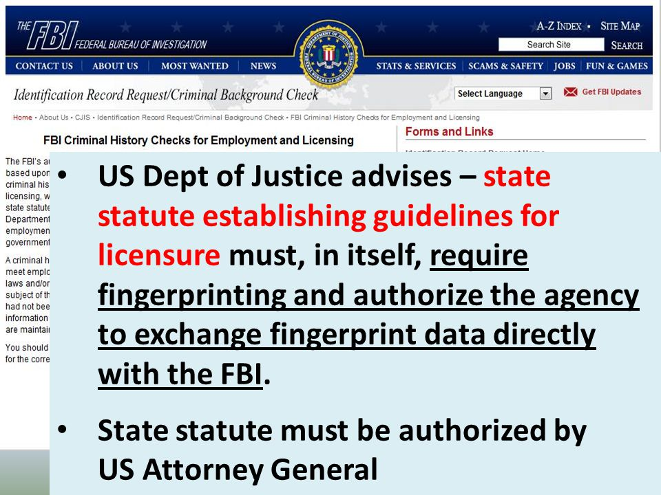 US Dept of Justice advises – state statute establishing guidelines for licensure must, in itself, require fingerprinting and authorize the agency to exchange fingerprint data directly with the FBI.