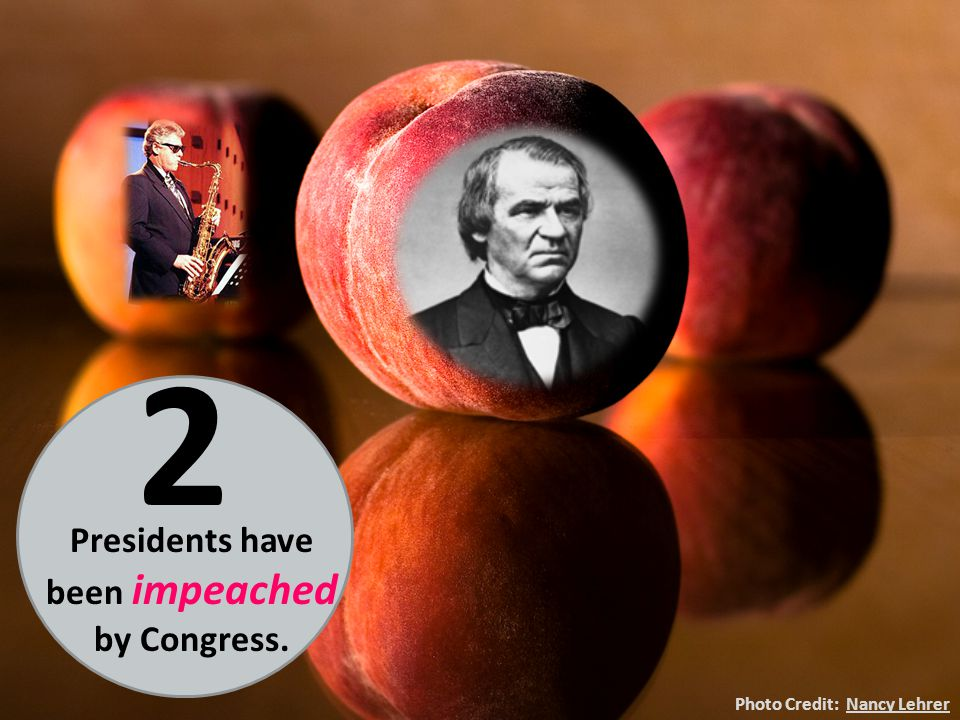 Photo Credit: Nancy LehrerNancy Lehrer Presidents have been impeached by Congress. 2