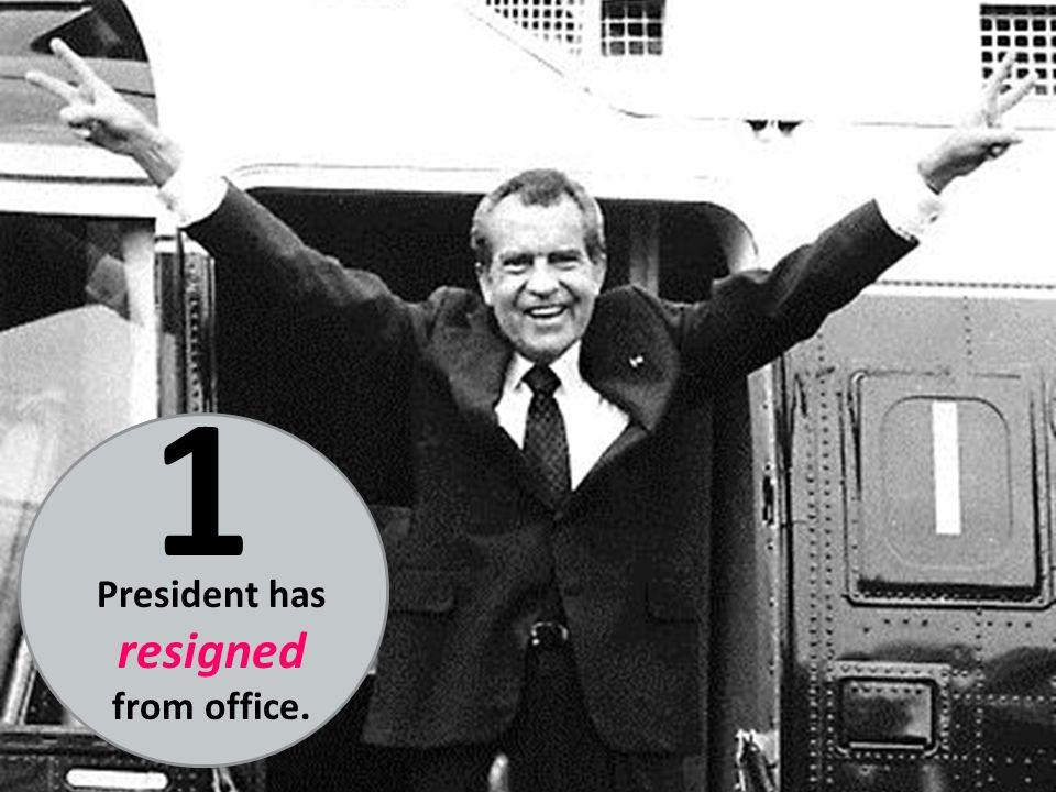 President has resigned from office. 1