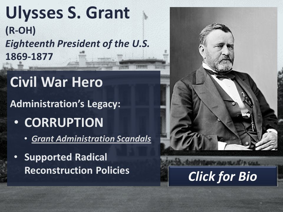 Ulysses S. Grant (R-OH) Eighteenth President of the U.S. 1869-1877 Civil War Hero Administration's Legacy: CORRUPTION Grant Administration Scandals Su
