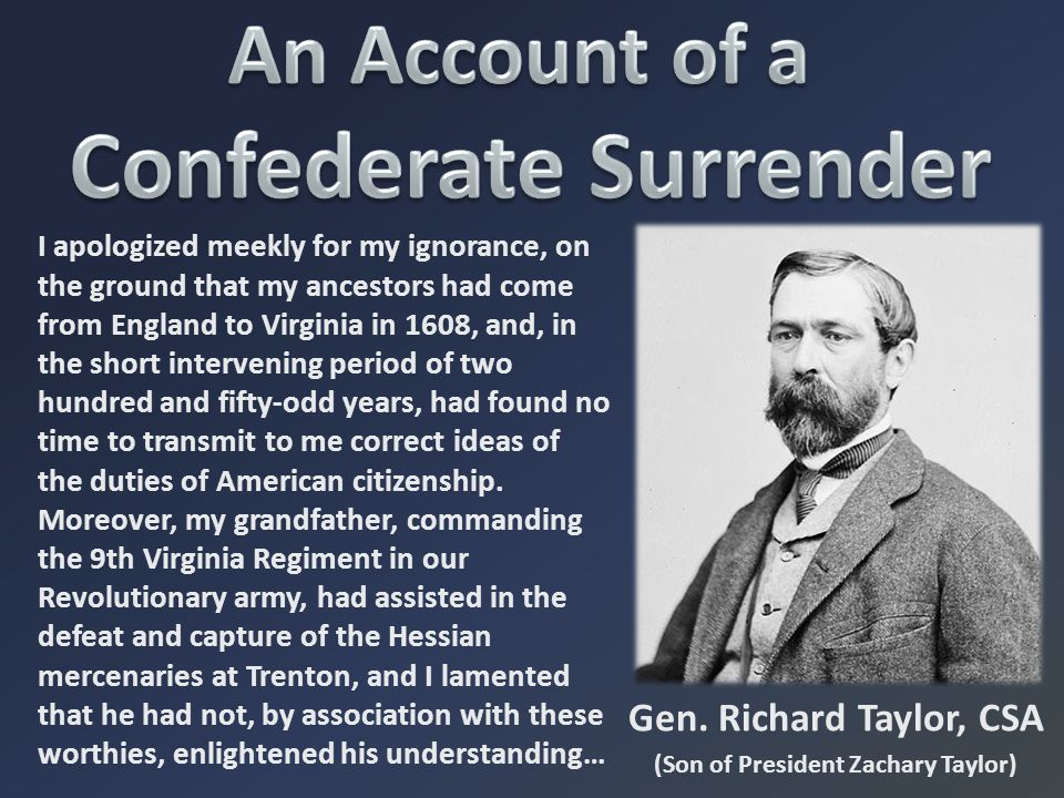 Gen. Richard Taylor, CSA (Son of President Zachary Taylor) I apologized meekly for my ignorance, on the ground that my ancestors had come from England