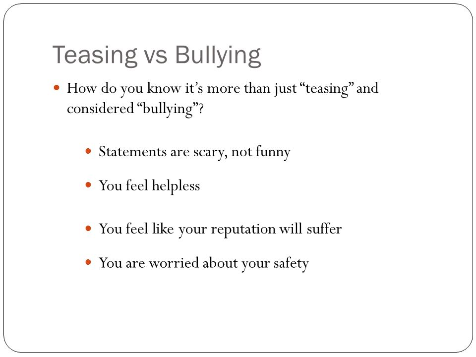 Teasing vs Bullying How do you know it's more than just teasing and considered bullying .