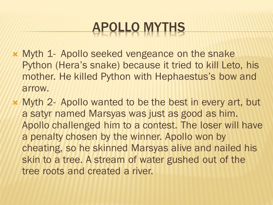  Myth 1- Apollo seeked vengeance on the snake Python (Hera's snake) because it tried to kill Leto, his mother.