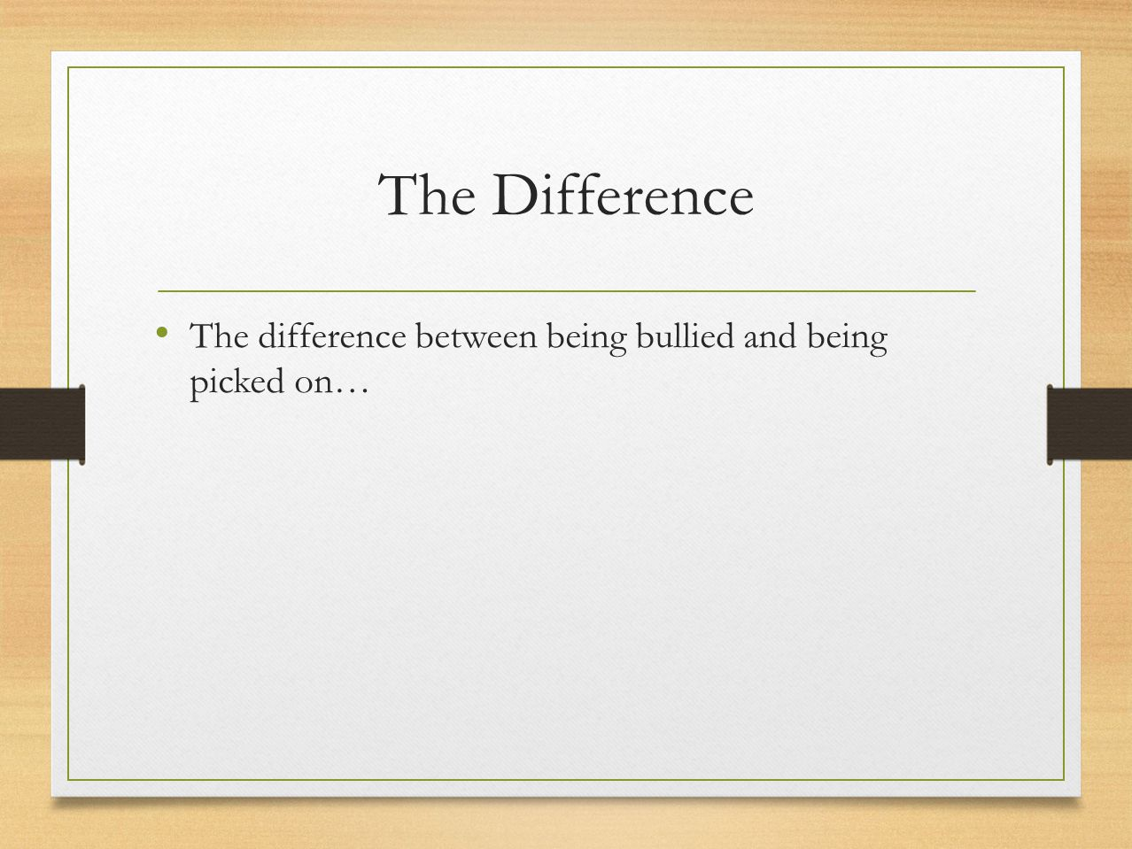 The Difference The difference between being bullied and being picked on…