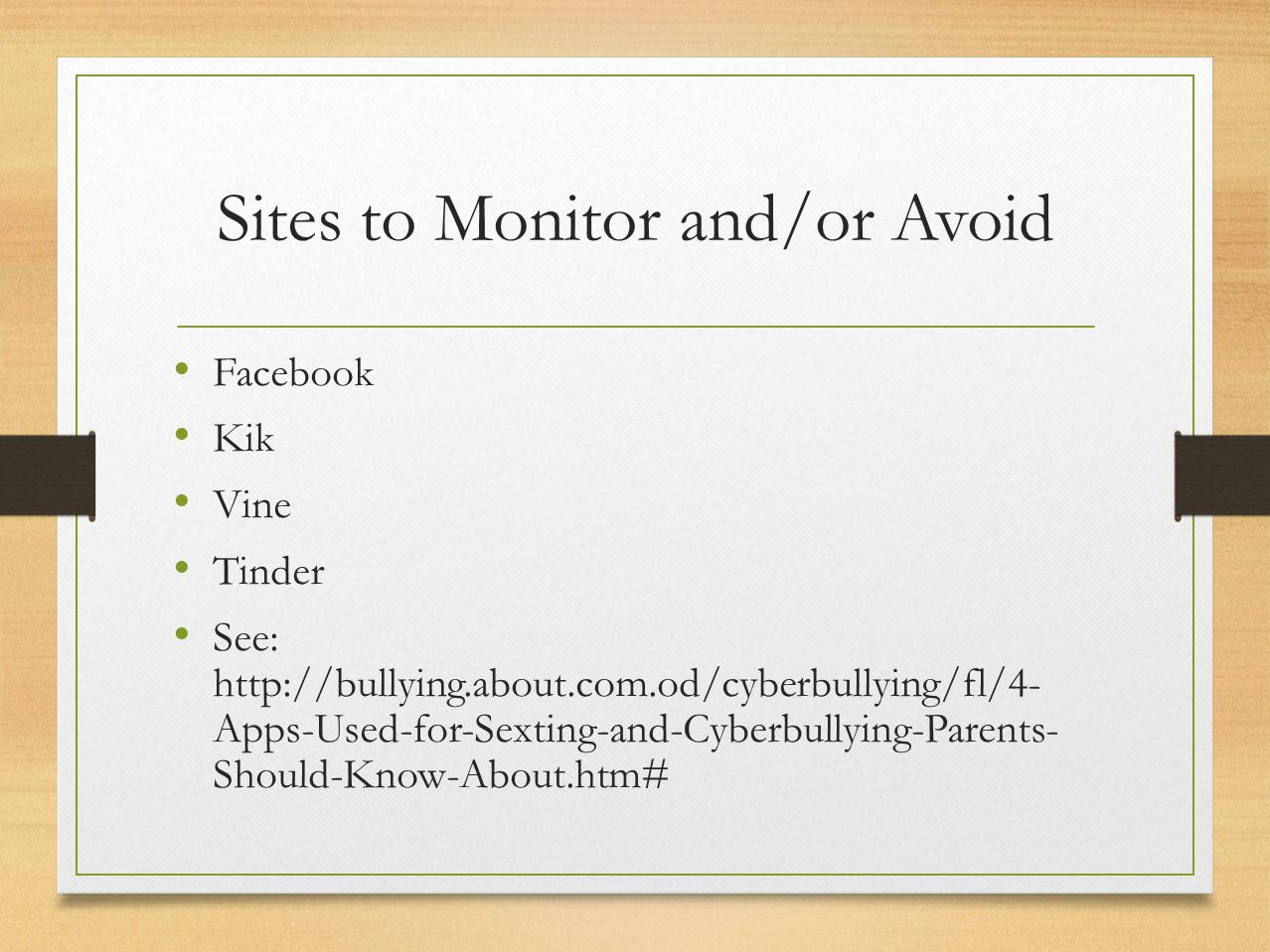Sites to Monitor and/or Avoid Facebook Kik Vine Tinder See: http://bullying.about.com.od/cyberbullying/fl/4- Apps-Used-for-Sexting-and-Cyberbullying-P