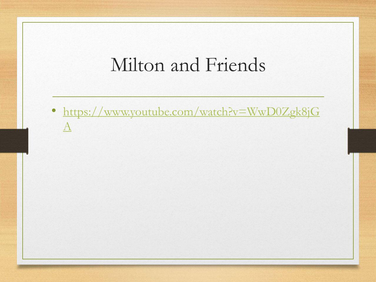 Milton and Friends https://www.youtube.com/watch v=WwD0Zgk8jG A https://www.youtube.com/watch v=WwD0Zgk8jG A