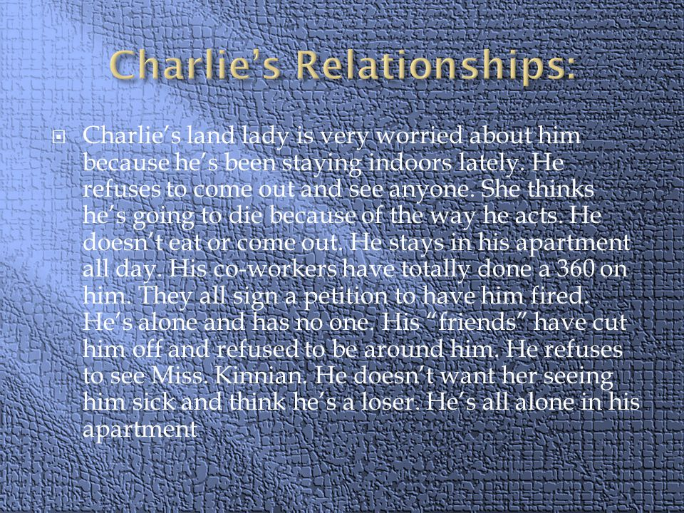  Charlie's land lady is very worried about him because he's been staying indoors lately.