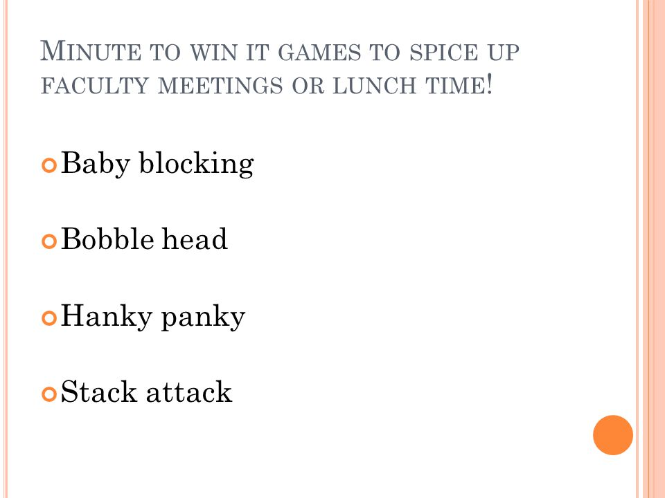 M INUTE TO WIN IT GAMES TO SPICE UP FACULTY MEETINGS OR LUNCH TIME .