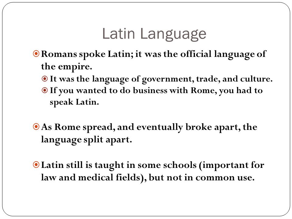 Latin Language  Romans spoke Latin; it was the official language of the empire.