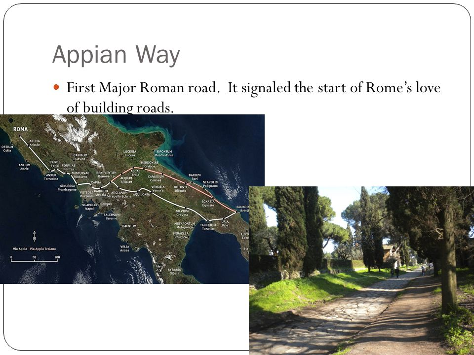 Appian Way First Major Roman road. It signaled the start of Rome's love of building roads.