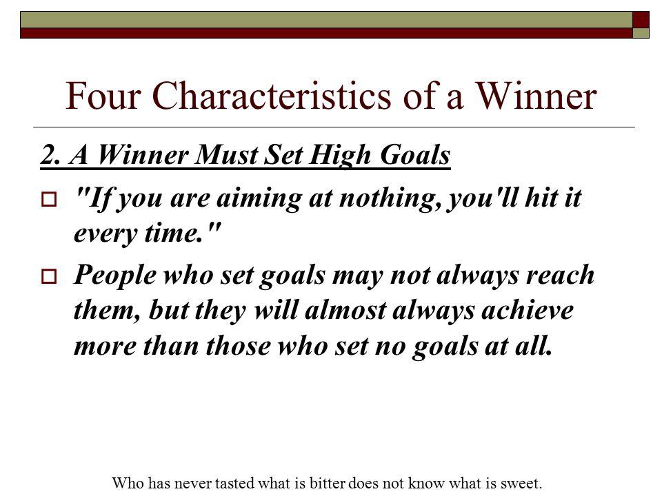 Four Characteristics of a Winner 2. A Winner Must Set High Goals 